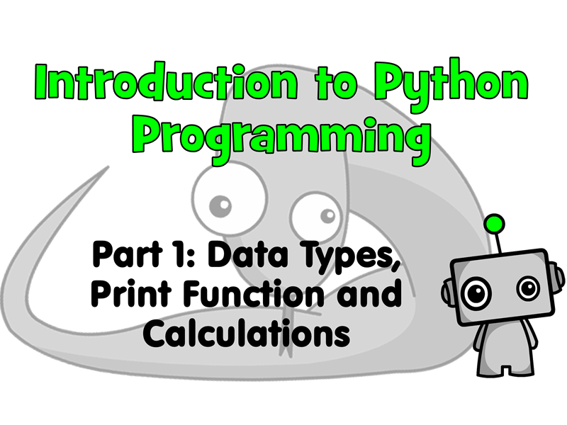 Introduction to Python Programming Part 1: Print Statements, Data Types & Mathematical Calculations