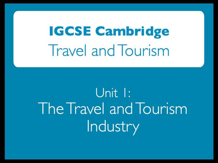 IGCSE Cambridge Travel and Tourism: Unit 1