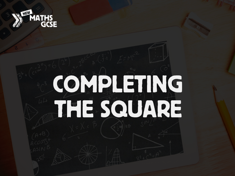 Completing the Square -Complete Lesson