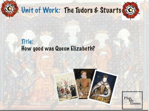 The Tudors & Stuarts: L11 How Good was Queen Elizabeth?