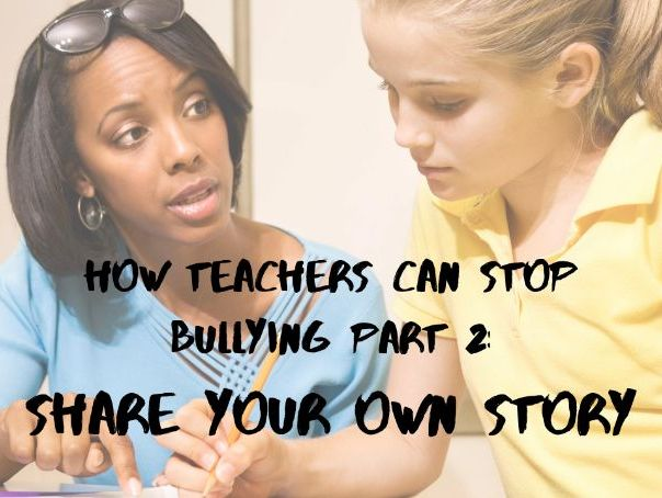 How Teachers Can Stop Bullying Part 2: Showing Students They are Not the Only One