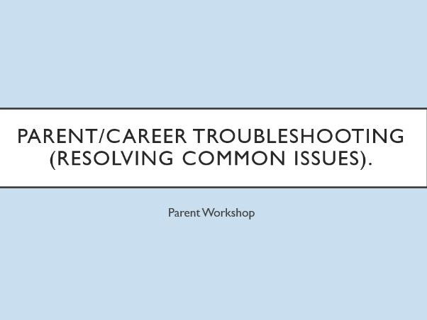 Parent Troubleshooting - Parent Workshop - Resolving Common Issues