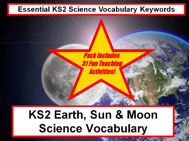 KS2  Earth, Sun & Moon Science Vocabulary Presentation + Word Flashcards + 31 Fun Teaching Ideas