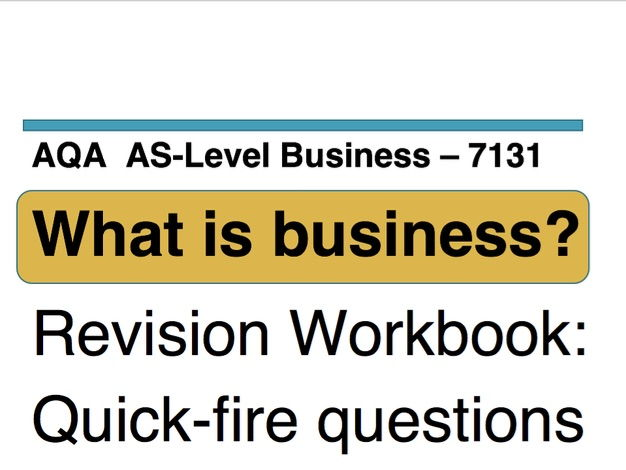 Quick-fire questions - AQA Business AS Level 7131 - Unit 1: What is business?