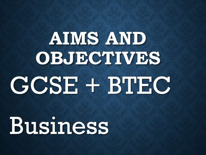 Aims and Objectives GCSE + BTEC Business