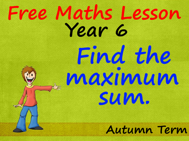 FREE Year 6 Maths PowerPoint Lesson - Find the maximum sum - Autumn Term