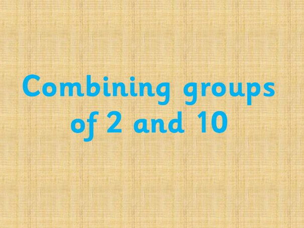 Combining groups of 2 and 10