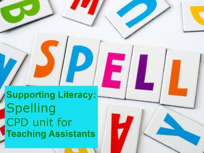 Supporting Literacy: Spelling - Self-study CPD unit for Teaching Assistants