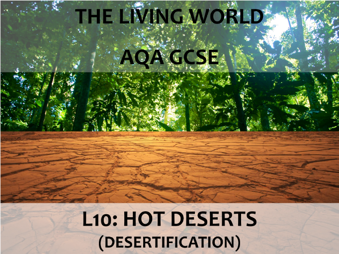 AQA GCSE (2016) - The Living World - L10 Hot Deserts (desertification)