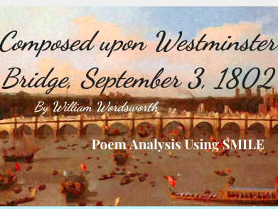 Composed Upon Westminster Bridge, September 3, 1802 - by William Wordsworth (SMILE Analysis points)