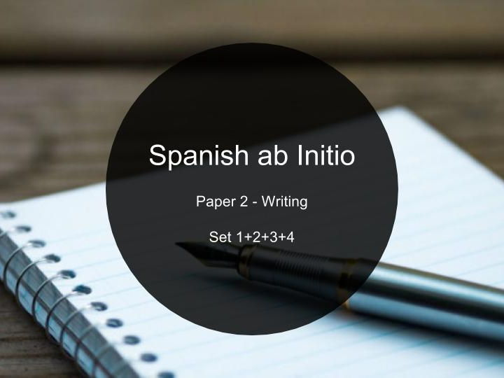 Spanish ab Initio - Paper 2 - Writing task