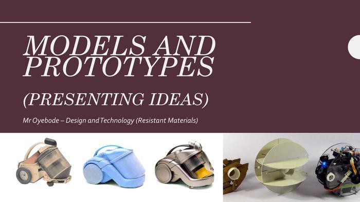 Models and Prototypes (Presenting Ideas)