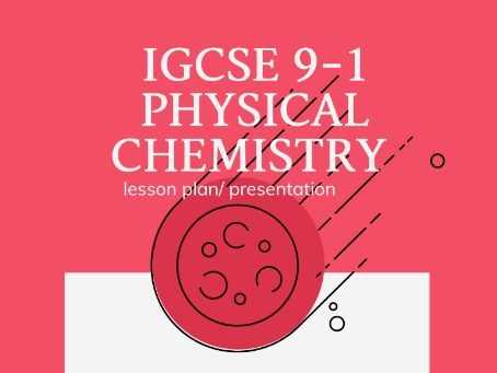 IGCSE Physical chemistry presentation/notes