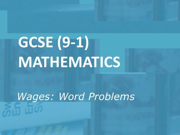 GCSE (9-1) Mathematics.  Wages: Word Problems
