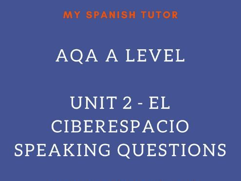 AQA AS LEVEL SPANISH UNIT 2 - EL CIBERESPACIO SPEAKING QUESTIONS