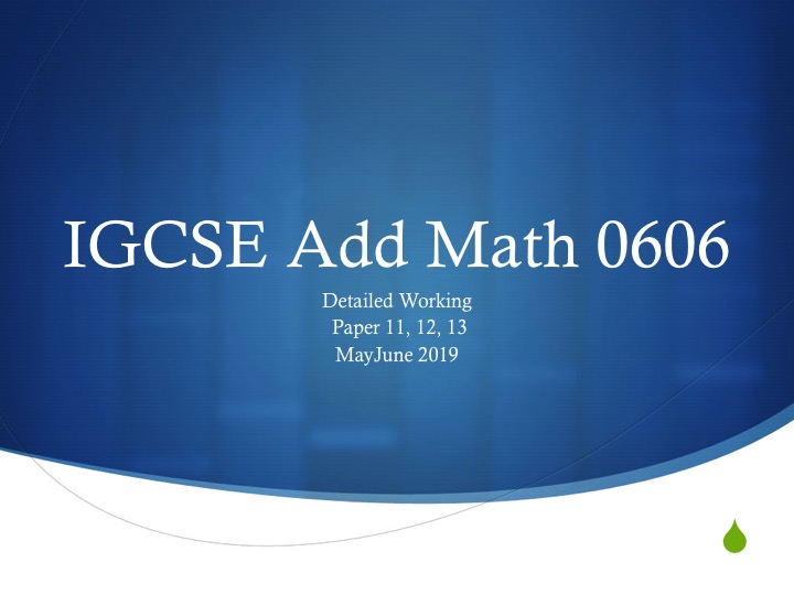 Detailed Working Add Math 0606 MayJune 2019 Paper 11,12,13