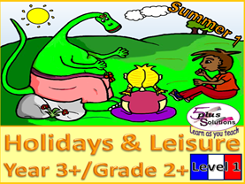 PRIMARY FRENCH UNIT YEAR 3+/GRADE 2+: HOLIDAYS & LEISURE