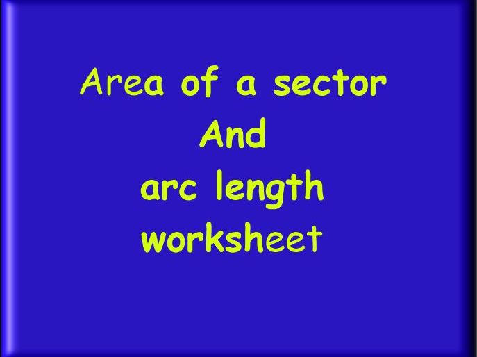 Area of a Sector and Arclength Worksheet - upto GCSE level (includes answers)