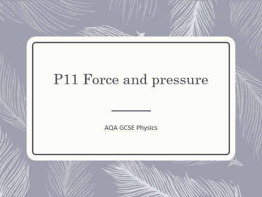 AQA GCSE Physics (9-1) - P11 Force and pressure ALL LESSONS