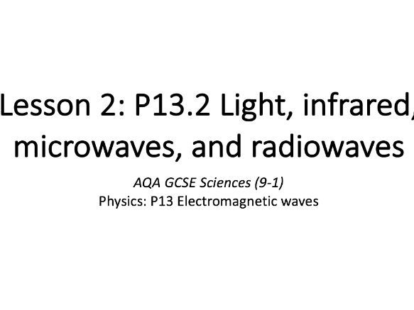 P13.2 Light, infrared, microwaves, and radiowaves