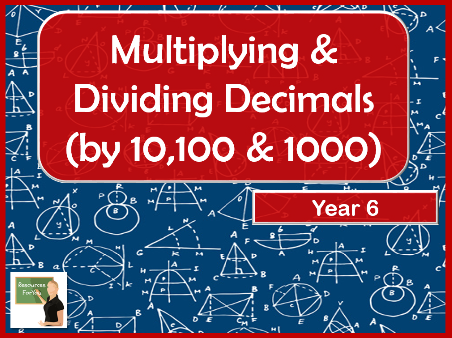 Maths multiplying & dividing decimals by 10,100 & 1000 Year 6