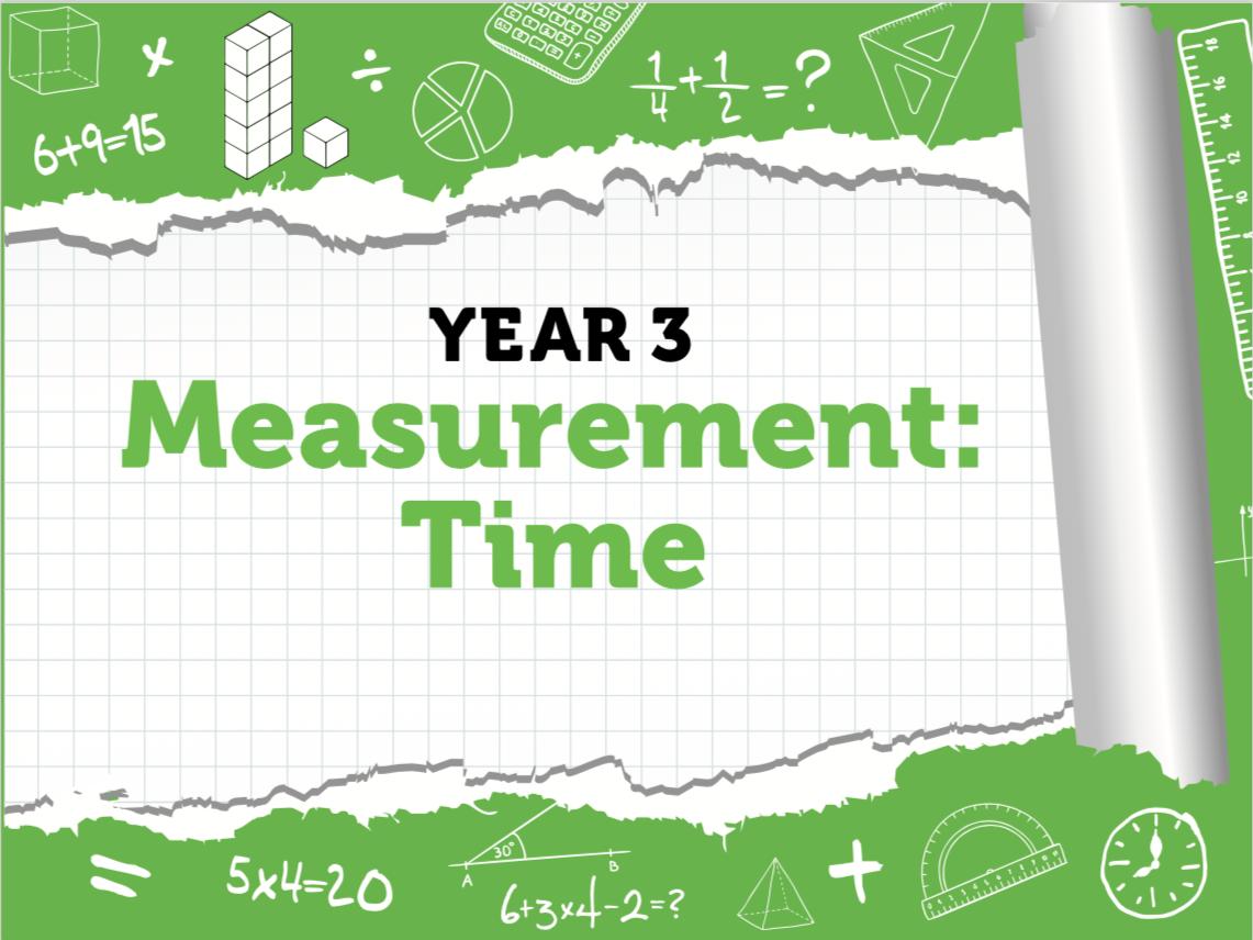 Year 3 Measurement: Time – White Rose Summer Block 2 Weeks 4 -6
