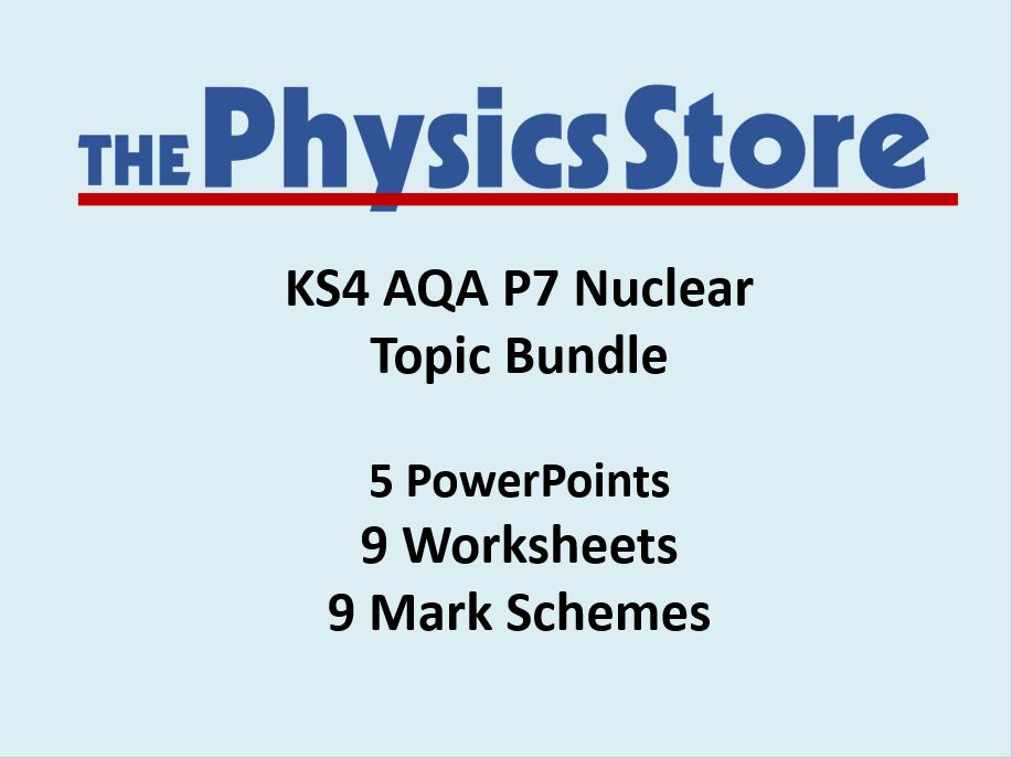 KS4 GCSE Physics AQA P7 NuclearTopic - 5 PPTs, 9 WS and 9 MS Bundle