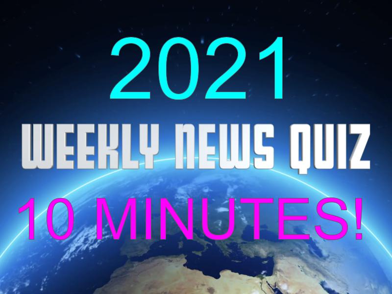 Weekly 10 Minute News Quiz 2021
