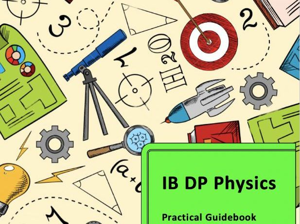 IB Physics Practical Lab Guidebook. Includes all required practicals