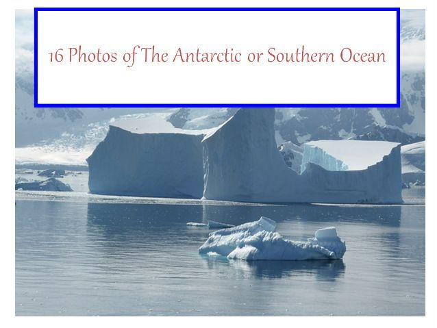 16 Photos of The Antarctic or Southern Ocean+31 Different Teaching Activities To Try With Your Class