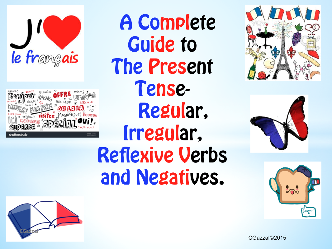 A Complete Guide to the Present Tense in French - regular, irregular, reflexive verbs and negatives.