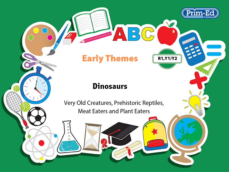 EARLY THEMES: DINOSAURS - VERY OLD CREATURES, ETC EBOOK UNITS (Reception, Y1/P2, Y2/P3)