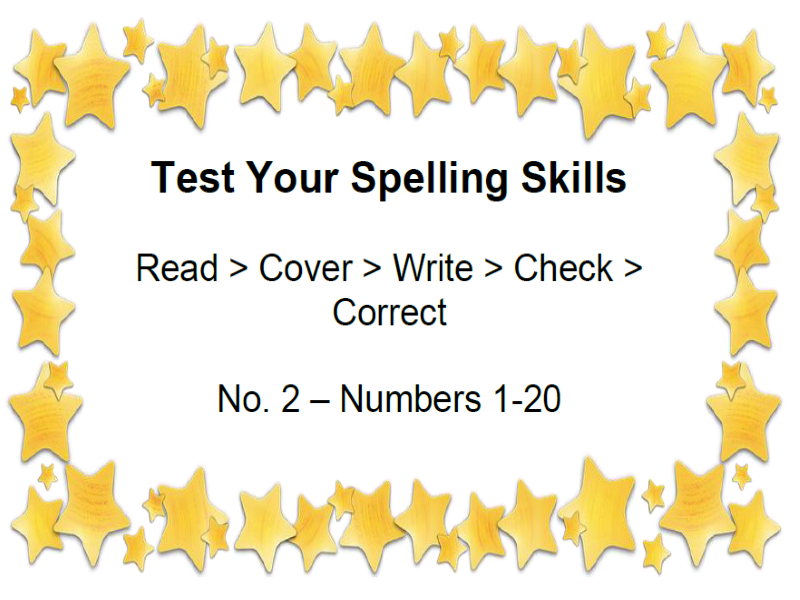Test Your Spelling Skills Read > Cover > Write > Check > Correct No. 2 – Numbers 1-20