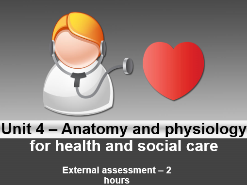 Cambridge technical Health and social care - EXAM Unit 4 Anatomy & Physiology