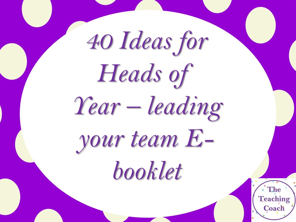 40 Ideas for Heads of Year - Leading Your Team - Working Across School - Booklet 2 - CPD Development