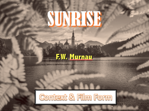 EDUQAS FILM STUDIES A-Level -  Silent Cinema  Sunrise (F.W. Murnau)