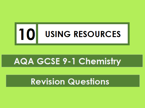 AQA Chemistry GCSE 9-1 Revision Mat: USING RESOURCES