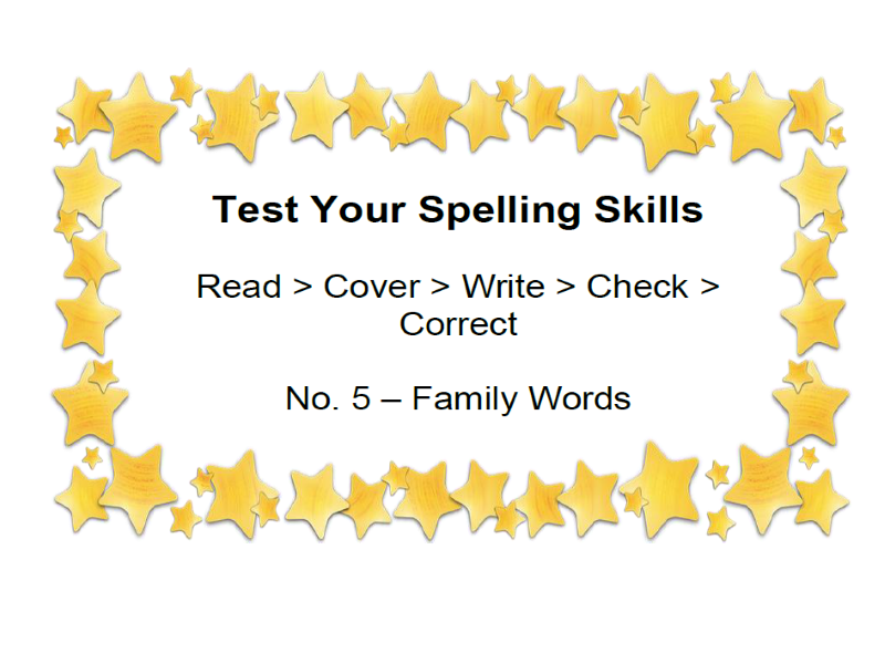 Test Your Spelling Skills Read > Cover > Write > Check > Correct No. 5 – Family Words