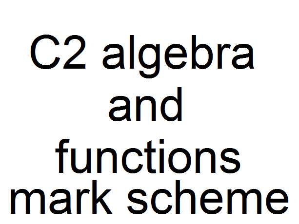 C2 algebra and functions mark scheme