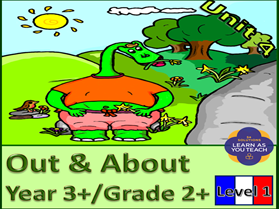 LEVEL 1 PRIMARY FRENCH UNIT YEAR 3+/GRADE 2+: OUT & ABOUT