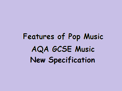 Features of Pop Music AQA GCSE Music New Specification