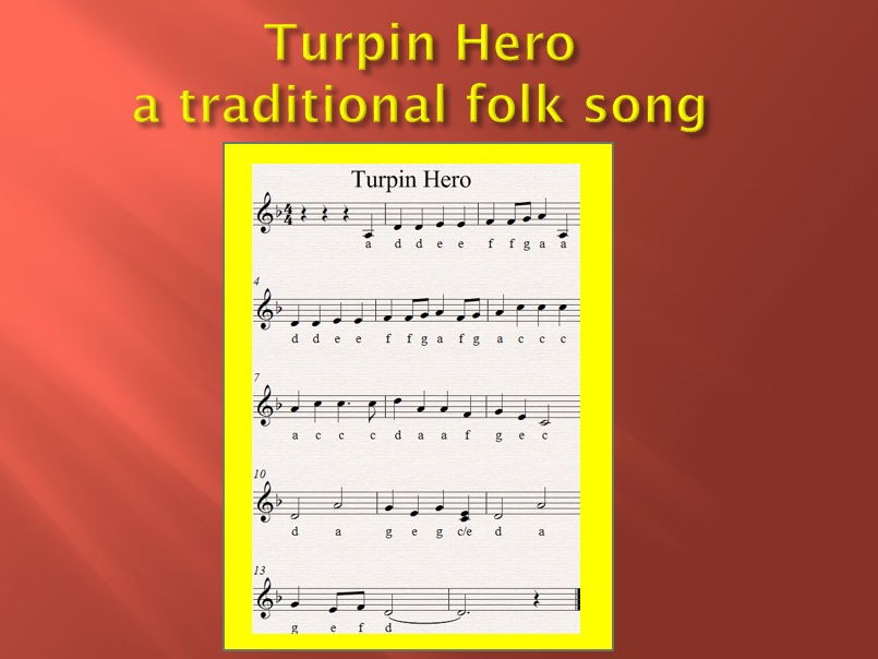Turpin Hero. The highwayman immortalized in  a traditional song. Video  PP T  MP3s