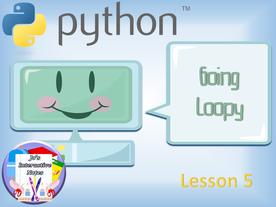 Introduction to Python Lesson 5 - Going Loopy