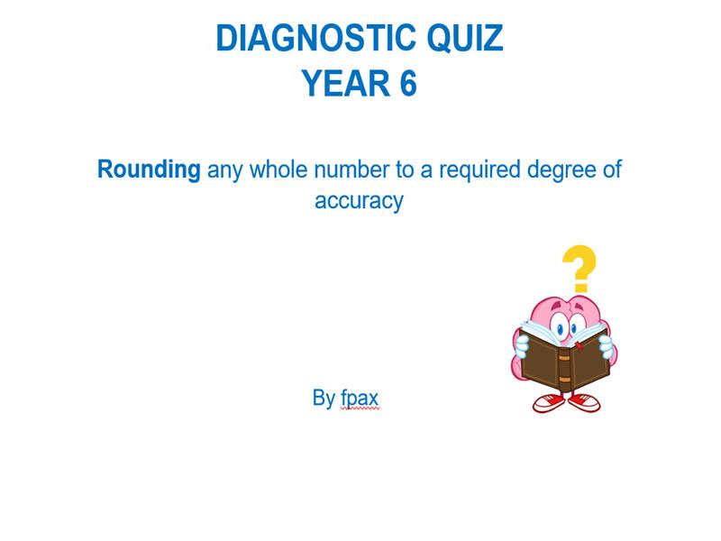 Diagnostic Quiz - Year 6 - Rounding