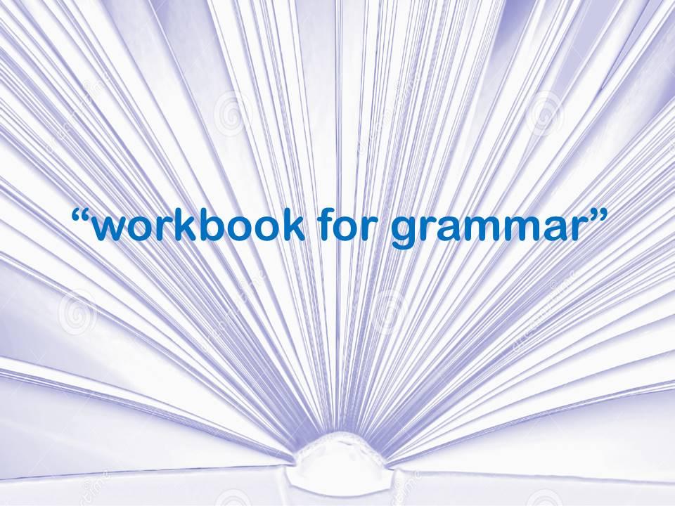 WORKBOOK: GRAMMAR