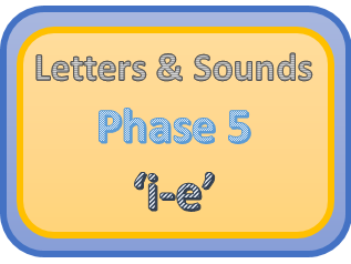 Letters & Sounds Phase 5 'i-e'