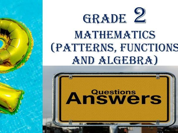 Grade 2 MATHEMATICS (PATTERNS, FUNCTIONS AND ALGEBRA) Questions & Answers