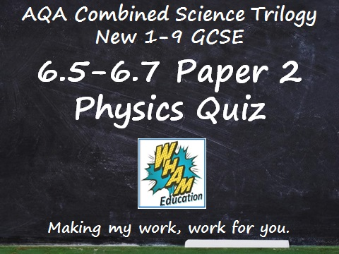 AQA Combined Science Trilogy: 6.5-6.7 Paper 2 Physics Quiz