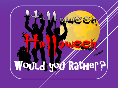Halloween 2017: Would You Rather?