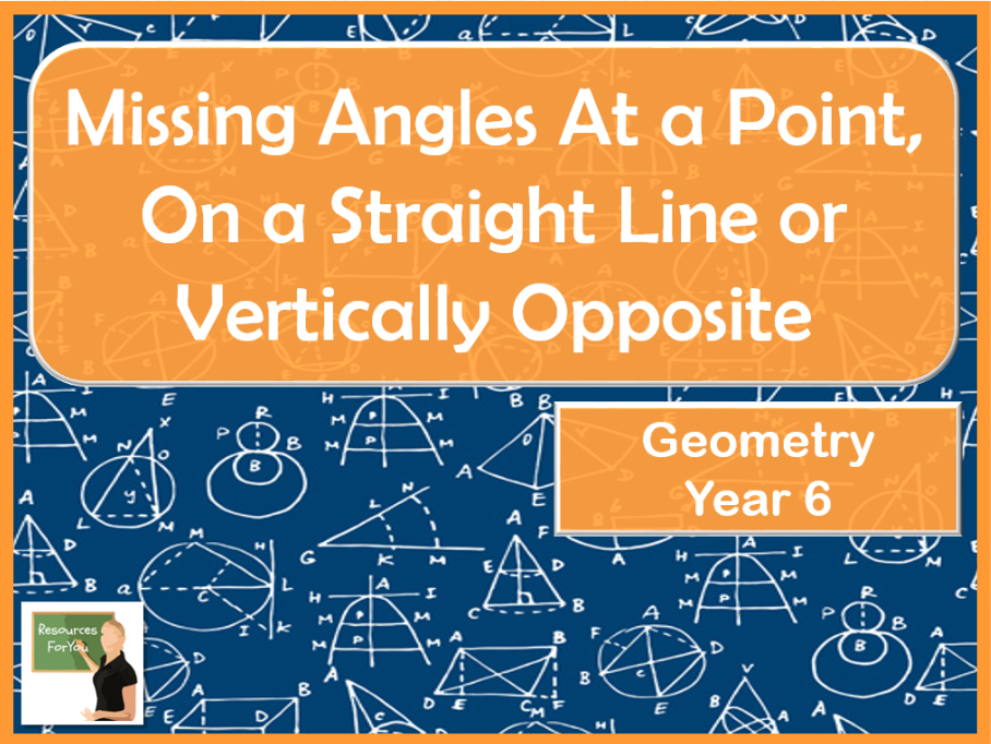 Maths- Finding missing angles on a straight line, around a point and vertically opposite Year 6